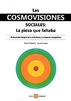 Las cosmovisiones sociales:  La pieza que faltaba: El desarrollo integral de la ciudadanía y su impacto sociopolítico