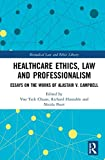 Healthcare Ethics, Law and Professionalism: Essays on the Works of Alastair V. Campbell (Biomedical Law and Ethics Library)