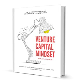 [George, Renata]のVENTURE CAPITAL MINDSET: Become the candidate that every venture capital firm would like to hire (English Edition)