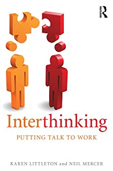 Interthinking: Putting talk to work by [Littleton, Karen, Mercer, Neil]