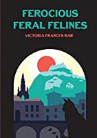 Ferocious Feral Felines