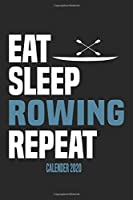 Eat Sleep Rowing Repeat Calender 2020: Funny Cool Rower Calender 2020 | Monthly & Weekly Planner - 6x9 - 128 Pages - Cute Gift For Rowing Athletes, Champions, Enthusiasts, Coach