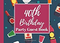 40th Birthday Party Guest Book: Wonderful keepsake of all of your party guests and their messages to you for your special birthday - CHEERS!