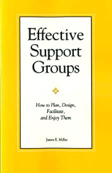 [Miller, James E.]のEffective Support Groups: How to Plam, Design, Facilitate, and Enjoy Them (English Edition)
