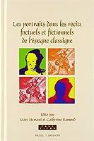 Les Portraits Dans Les Récits Factuels Et Fictionnels De L'époque Classique (Faux Titre)