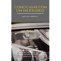COMO CASAR COM UM MILIONÁRIO: Um Guia para Conquistar um Homem Poderoso (Portuguese Edition)