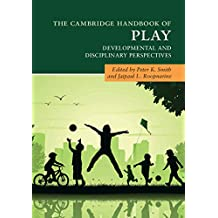 The Cambridge Handbook of Play: Developmental and Disciplinary Perspectives (Cambridge Handbooks in Psychology)