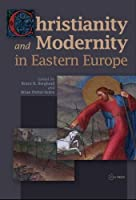 Christianity and Modernity in Eastern Europe