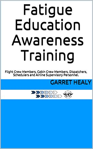 Fatigue Education Awareness Training: Flight Crew Members, Cabin Crew Members, Dispatchers, Schedulers and Airline Supervisory Personnel. (English Edition)