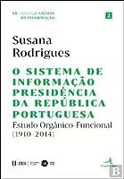 O Sistema de Informação Presidência da República Portuguesa Estudo orgânico-funcional (1910-2014)