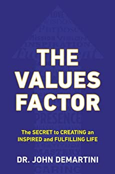 The Values Factor: The Secret to Creating an Inspired and Fulfilling Life by [Demartini, Dr. John F.]