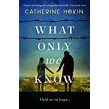 What Only We Know: A heart-wrenching and unforgettable World War 2 historical novel