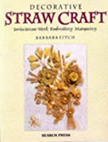 Decorative Straw Craft: Swiss Straw Work, Embroidery and Marquetry