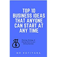 Business ideas For 2018: 101 Best Small Business Ideas for Under 5000. The Lean Startup Ideas That Anyone Can Start At Any Time (English Edition)