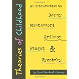 Theories of Childhood: An Introduction to Dewey, Montessori, Erikson, Piaget and Vygotsky