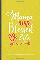 Mama Wife Blessed Life: Jesus Love Funny Lined Notebook Journal For Blessed Mom Wife, Unique Special Inspirational Birthday Gift, Regular 6 X 9 110 Pages