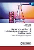 Hyper production of cellulase by mutagenesis of Bacillus strain: Robust cellulase yield by mutagenesis [並行輸入品]