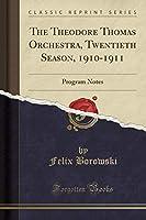 The Theodore Thomas Orchestra, Twentieth Season, 1910-1911: Program Notes (Classic Reprint)