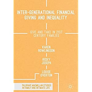 Inter-generational Financial Giving and Inequality: Give and Take in 21st Century Families (Palgrave Macmillan Studies in Family and Intimate Life)