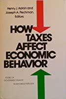 How Taxes Affect Economic Behavior (Studies in Government Finance)