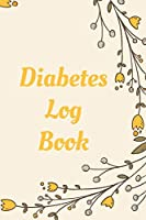"""Diabetes Log Book: Weekly Diabetes Record for Blood Sugar, Insuline Dose, Carb Grams and Activity Notes   Daily 1-Year Glucose Tracker   Diabetes Journal   Yellow Flowers Edition (54 Pages, 6"""" x 9"""")"""