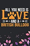 All You Need Is Love and A British Bulldog: Cool British Bulldog Dog Journal Notebook - British Bulldog Puppy Lover Gifts ? Funny Bulldog Lover Gifts Notebook - British Bulldog Owner Gifts. 6 x 9 in 120 pages