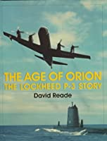 The Age of Orion: Lockheed P-3 an Illustrated History (Schiffer Military/Aviation History)