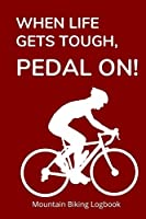 When Life Gets Tough, Pedal On!: 6X9 Mountain Biking Logbook with 120 Pages