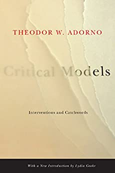 Critical Models: Interventions and Catchwords (European Perspectives: A Series in Social Thought and Cultural Criticism) by [Adorno, Theodor W.]