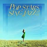 POP STARS SING JAZZ !! ユーチューブ 音楽 試聴