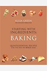 Starting With Ingredients: Quintessential Recipes for the Way We Really Bake Hardcover