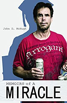Memoirs of a Miracle: A Journey; From Destitution to Deliverance by [McHugh, John]
