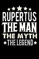Notizbuch: Rupertus The Man The Myth The Legend (120 linierte Seiten als u.a. Tagebuch, Reisetagebuch fuer Vater, Ehemann, Freund, Kumpe, Bruder, Onkel und mehr)