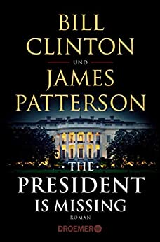 The President Is Missing: Roman (dt. Ausgabe) (German Edition) by [Clinton, Bill, Patterson, James]