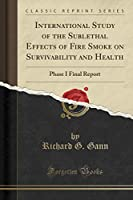 International Study of the Sublethal Effects of Fire Smoke on Survivability and Health: Phase I Final Report (Classic Reprint)