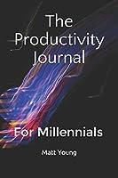 The Productivity Journal: For Millennials