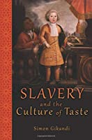 Slavery and the Culture of Taste by Simon Gikandi(2014-04-27)