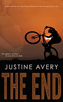 The End: A Novelette of Haunting Omens & Harrowing Discovery by [Avery, Justine]