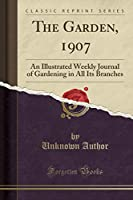 The Garden, 1907: An Illustrated Weekly Journal of Gardening in All Its Branches (Classic Reprint)