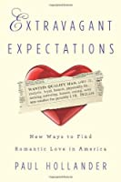 Extravagant Expectations: New Ways To Find Romantic Love In America