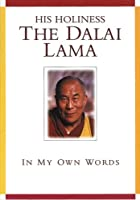His Holiness the Dala Lama: In My Own Words