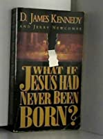 What If Jesus Had Never Been Born?