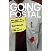 Going Postal: Rage, Murder and Rebellion in America