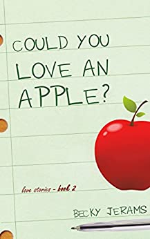 Could You Love An Apple?: Love Stories Book 2 by [Jerams, Becky]