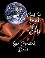 God So Loved The World....He Created Dads: Composition Notebook College Ruled Blank Lined Journal Diary
