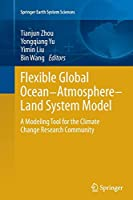 Flexible Global Ocean-Atmosphere-Land System Model: A Modeling Tool for the Climate Change Research Community (Springer Earth System Sciences)