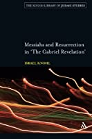 Messiahs and Resurrection in 'The Gabriel Revelation' (The Robert and Arlene Kogod Library of Judaic Studies)