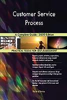 Customer Service Process A Complete Guide - 2020 Edition