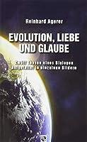 Evolution, Liebe und Glaube: Zwoelf Thesen eines Biologen aufgefaltet in zwoelf Bildern