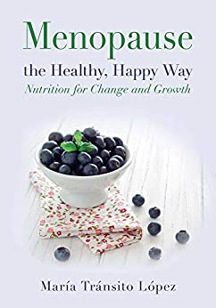 Menopause the Healthy, Happy Way: Nutrition for Change and Growth by [López Luengo, Mária Tránsito]